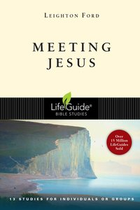 Meeting Jesus (Lifeguide Bible Study Series)