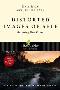 Distorted Images of Self: Restoring Our Vision (Lifeguide Bible Study Series)