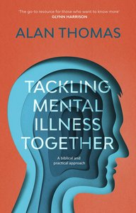 Tackling Mental Illness Together: A Biblical and Practical Approach