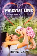 Parental Love: Cries and Joys of Every Heart Paperback