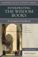 Interpreting the Wisdom Books (Handbooks For Old Testament Exegesis Series) Paperback
