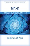 Mark: A Background and Application Commentary (Through Old Testament Eyes Series) Paperback