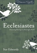 Ecclesiastes - Discovering Meaning in a Meaningless World (Discover Together Bible Study Series) Paperback