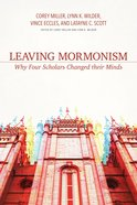Leaving Mormonism: Why Four Scholars Changed Their Minds Paperback