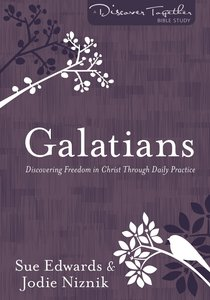 Galatians - Discovering Freedom in Christ Through Daily Practice (Discover Together Bible Study Series)