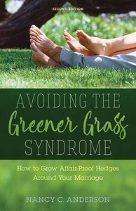 Avoiding the Greener Grass Syndrome: How to Grow Affair-Proof Hedges Around Your Marriage
