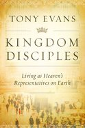Kingdom Disciples: Heaven's Representatives on Earth Hardback