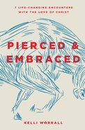 Pierced & Embraced: Seven Life-Changing Encounters With the Love of Jesus Paperback