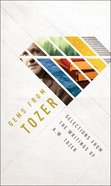 Gems From Tozer: Selections From the Writings of a W Tozer Paperback