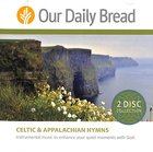 Celtic and Appalachian Hymns 2 Disc Collection (Our Daily Bread Series)
