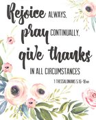 Poster Small: Rejoice Always, Pray Continually, Give Thanks in All Circumstances (1 Thessalonians 5:16-18) Poster