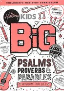 Psalms Proverbs Parables (Hillsong Kids Big Curriculum Series)