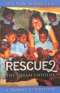 Rescue2: The Dream Unfolds: A Promise to Persevere