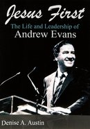Jesus First: The Life and Leadership of Andrew Evans