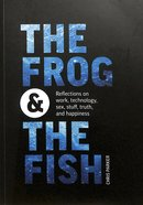 The Frog and the Fish: Reflections on Work, Sex, Technology, Stuff, Truth, and Happiness After School