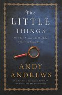The Little Things: Why You Really Should Sweat the Small Stuff Hardback