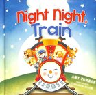 Night Night, Train (Night, Night Series) Board Book