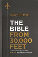 The Bible From 30,000 Feet: Soaring Through the Scriptures From Genesis to Revelation Hardback