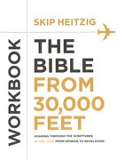 The Bible From 30,000 Feet Bible: Soaring Through the Scriptures From Genesis to Revelation (Study Workbook) Paperback