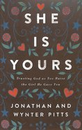 She is Yours: Trusting God as You Raise the Girl He Gave You Paperback