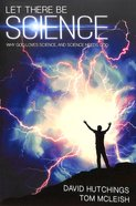 Let There Be Science: Why God Loves Science, and Science Needs God Paperback