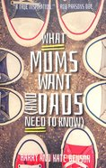 What Mums Want: Things I Wish I Knew Before I Said I Do (And Dads Need To Know) Paperback