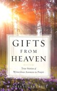 Gifts From Heaven: True Stories of Miraculous Answers to Prayer Paperback