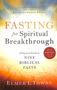 Fasting For Spiritual Breakthrough: A Practical Guide to Nine Biblical Fasts Paperback