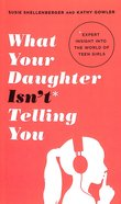 What Your Daughter Isn't Telling You: Expert Insight Into the World of Teen Girls Mass Market