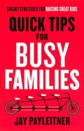 Quick Tips For Busy Families: Sneaky Strategies For Raising Great Kids Paperback