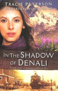 In the Shadow of Denali (#01 in The Heart Of Alaska Series)