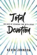Total Devotion: 365 Days of Spending Time With Jesus Paperback