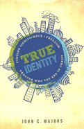 True Identity: Finding Significance and Freedom Through Who You Are in Christ Paperback