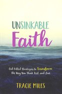 Unsinkable Faith: God-Filled Strategies to Transform the Way You Think, Feel, and Live Paperback