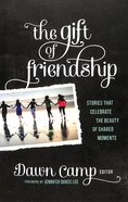 The Gift of Friendship: Stories That Celebrate the Beauty of Shared Moments Paperback