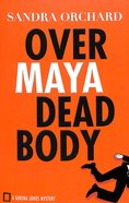 Over Maya Dead Body (#03 in Serena Jones Mystery Series)