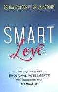 Smart Love: How Improving Your Emotional Intelligence Will Transform Your Marriage Paperback