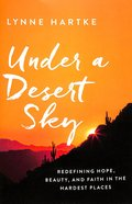 Under a Desert Sky: Redefining Hope, Beauty, and Faith in the Hardest Places Paperback