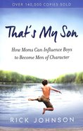 That's My Son: How Moms Can Influence Boys to Become Men of Character Paperback