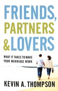 Friends, Partners, and Lovers: What It Takes to Make Your Marriage Work Paperback