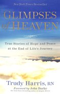 Glimpses of Heaven: True Stories of Hope and Peace At the End of Life's Journey Paperback