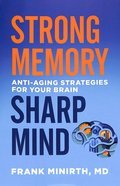 Strong Memory, Sharp Mind: Anti-Aging Strategies For Your Brain Paperback