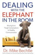 Dealing With the Elephant in the Room: Moving From Tough Conversations to Healthy Communication Paperback