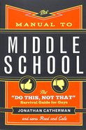 "The Manual to Middle School: The ""Do This, Not That"" Survival Guide For Guys Paperback"