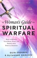 A Woman's Guide to Spiritual Warfare: How to Protect Your Home, Family and Friends From Spiritual Darkness Paperback