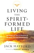 Living the Spirit-Formed Life: Growing in the 10 Principles of Spirit-Filled Discipleship Paperback