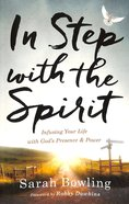 In Step With the Spirit: Infusing Your Life With God's Presence and Power Paperback