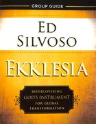 Ekklesia: Rediscovering God's Instrument For Global Transformation (Group Guide) Paperback