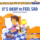 It's Okay to Feel Sad: A Book About Sadness (Growing God's Kids Series) Paperback