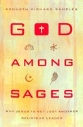 God Among the Sages: Why Jesus is Not Just Another Religious Leader